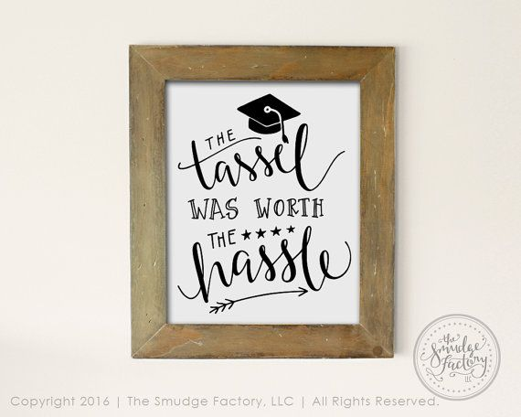Graduation Printable File, The Tassel Was Worth the Hassle Print, Download, Congratulations Graduate Wall Art, Clip Art, Class of 2016