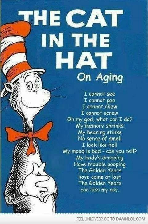 Dr Seuss On Aging Funny Shit Funny Picture Quotes Funny Pictures Funny Quotes