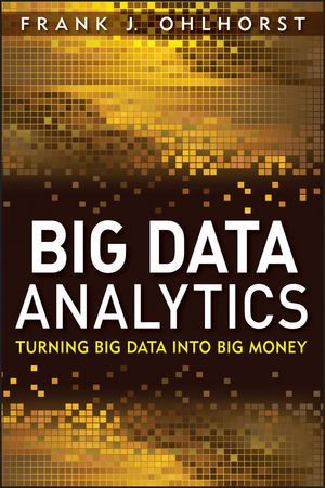 Big Data Analytics: Turning Big Data Into Big Money Frank J. Ohlhorst 9781119205005