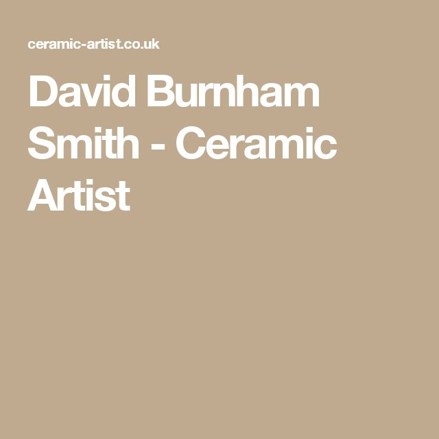 David Burnham Smith - Ceramic Artist