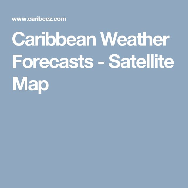 Caribbean Weather Forecasts - Satellite Map