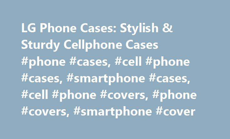 LG Phone Cases: Stylish & Sturdy Cellphone Cases #phone #cases, #cell #phone #cases, #smartphone #cases, #cell #phone #covers, #phone #covers, #smartphone #cover http://arlington.remmont.com/lg-phone-cases-stylish-sturdy-cellphone-cases-phone-cases-cell-phone-cases-smartphone-cases-cell-phone-covers-phone-covers-smartphone-cover/  # To properly experience our LG.com website, you will need to use an alternate browser or upgrade to a newer version of internet Explorer (IE9 or greater). The…