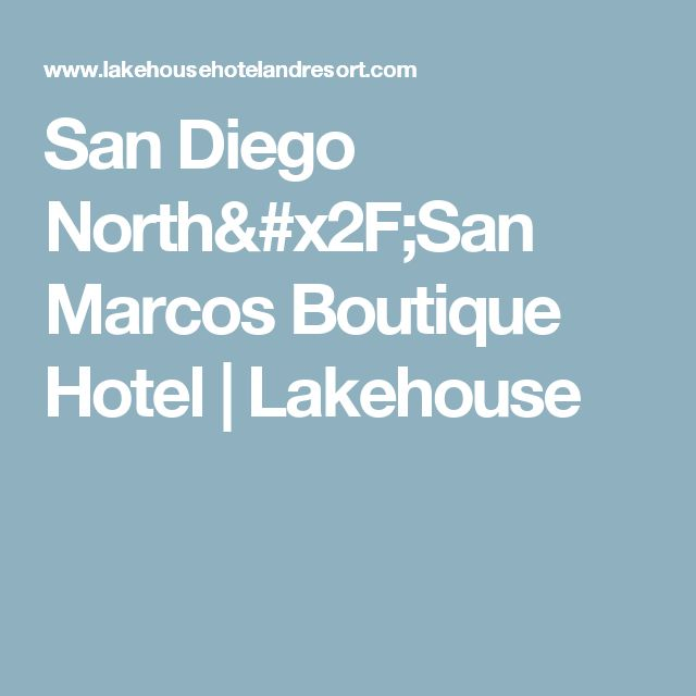 San Diego North/San Marcos Boutique Hotel | Lakehouse