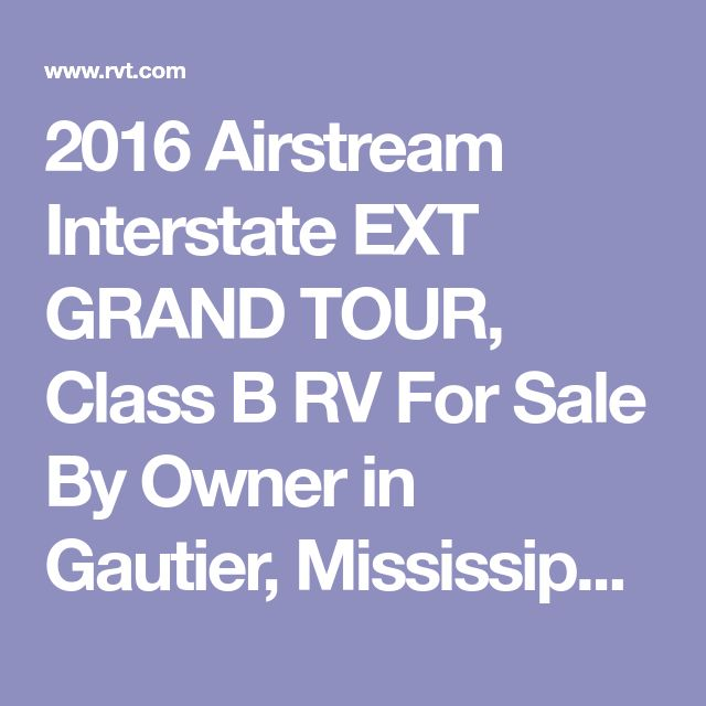 2016 Airstream Interstate EXT GRAND TOUR, Class B RV For Sale By Owner in Gautier, Mississippi | RVT.com - 240190