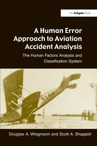 A Human Error Approach to Aviation Accident Analysis: The Human Factors Analysis and Classification