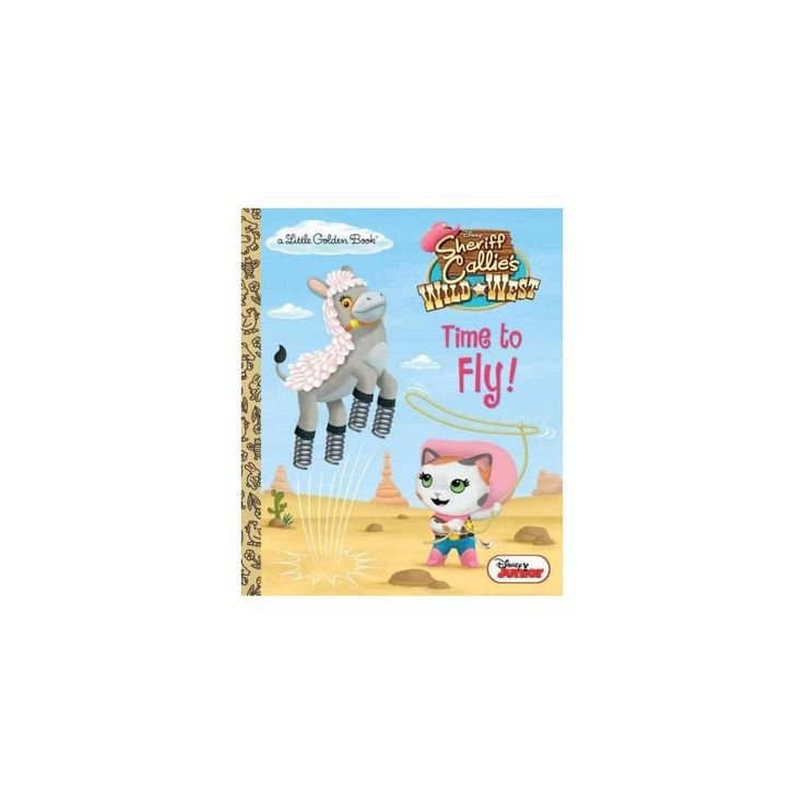 Time to Fly! ( Disney Junior: Sheriff Callie's Wild West: Little Golden Books) (Hardcover)