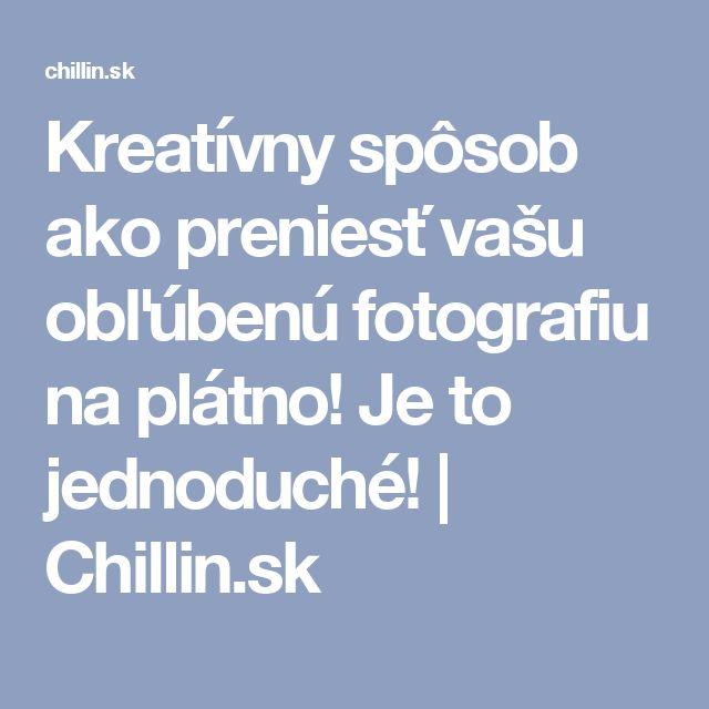 Kreatívny spôsob ako preniesť vašu obľúbenú fotografiu na plátno! Je to jednoduché!   Chillin.sk
