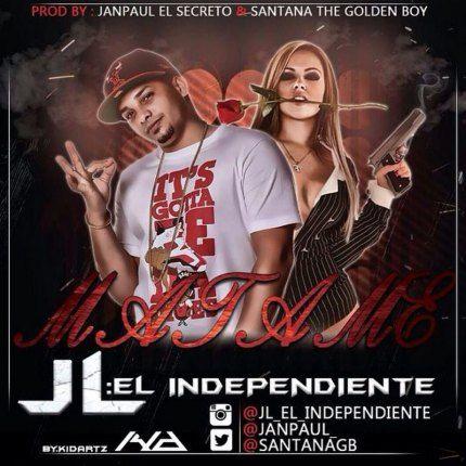 JL El Independiente - Matame (Prod. By Jan Paul Y Santana TGB)