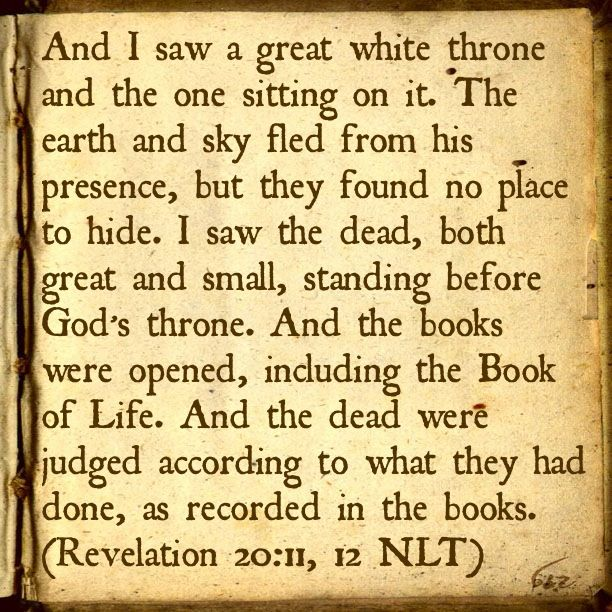Judgement Day. Let our names be written in the Book of Life!!! Bible Verse: Revelation 20:11-12