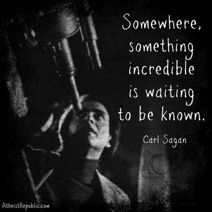 """Carl Sagan Love Quote: Carl Sagan: """"Somewhere, Something Incredible Is Waiting To"""