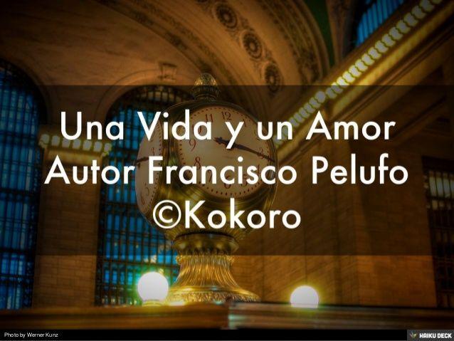 Una Vida y un Amor by Francisco Pelufo Martínez via slideshare @Kokoroalma @esveritate #poemas #poesía #libro #Valencia