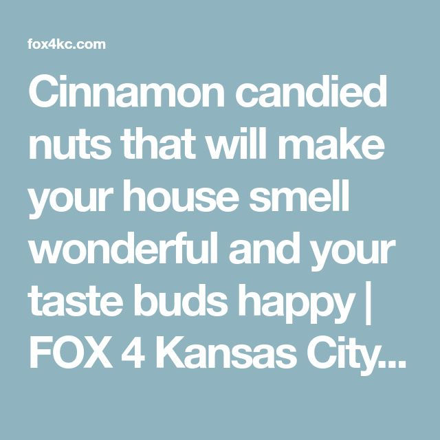 Cinnamon candied nuts that will make your house smell wonderful and your taste buds happy   FOX 4 Kansas City WDAF-TV   News, Weather, Sports