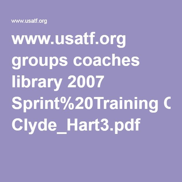www.usatf.org groups coaches library 2007 Sprint%20Training Clyde_Hart3.pdf