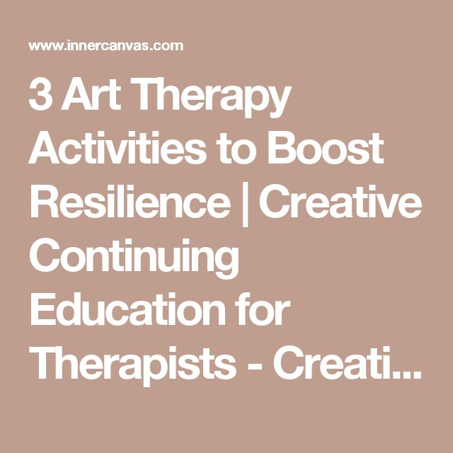 3 Art Therapy Activities to Boost Resilience | Creative Continuing Education for Therapists - Creative Continuing Education for Therapists