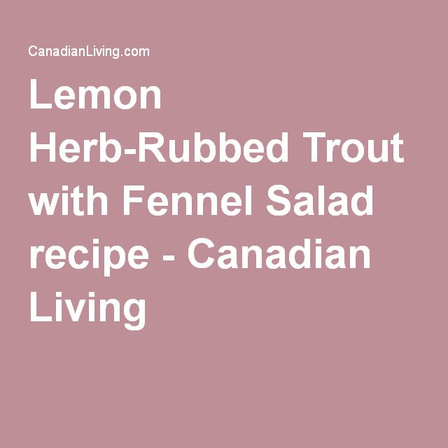 Lemon Herb-Rubbed Trout with Fennel Salad recipe - Canadian Living