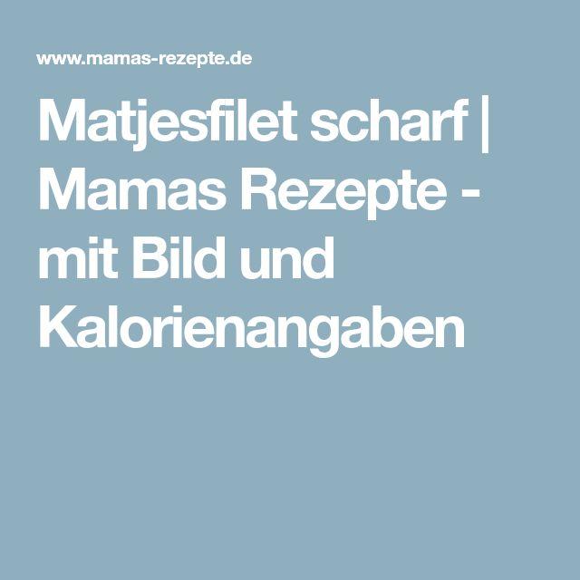 Matjesfilet scharf   Mamas Rezepte - mit Bild und Kalorienangaben