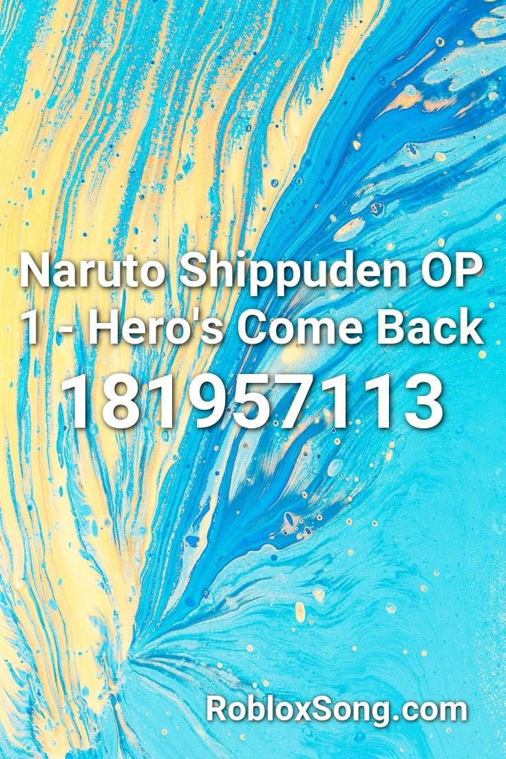 Naruto Shippuden Op 1 Hero S Come Back Roblox Id Roblox Music Codes In 2021 Minions Banana Song Roblox Songs