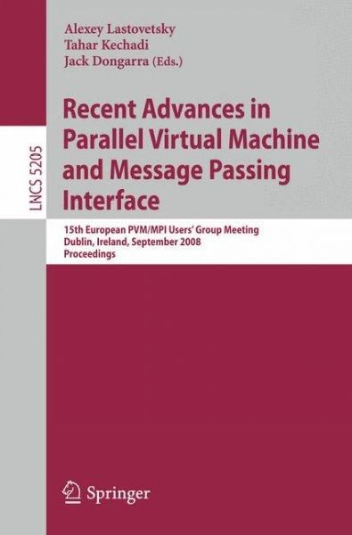 Recent Advances in Parallel Virtual Machine and Message Passing Interface: 15th European Pvm/Mpi Users' Group Mee...