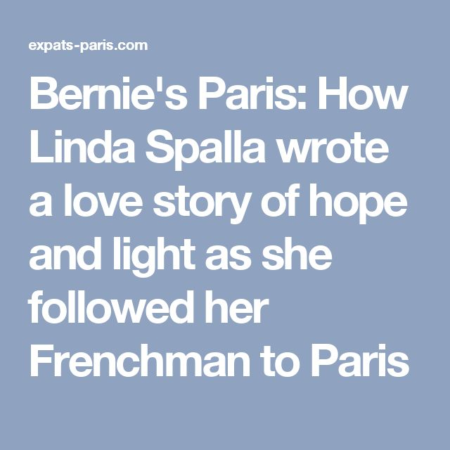 Bernie's Paris: How Linda Spalla wrote a love story of hope and light as she followed her Frenchman to Paris