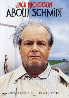 About Schmidt  2002 USA      Jetzt bei Amazon Kaufen Jetzt als Blu-ray oder DVD bei Amazon.de bestellen  IMDB Rating 7,2 (76.134)  Darsteller: Jack Nicholson, Kathy Bates, Hope Davis, Dermot Mulroney, June Squibb,  Genre: Comedy, Drama,  FSK: 6