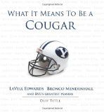 What It Means to Be a Cougar: LaVell Edwards, Bronco Mendenhall and BYU's Greatest Players / http://mormonfavorites.com/what-it-means-to-be-a-cougar-lavell-edwards-bronco-mendenhall-and-byus-greatest-players/