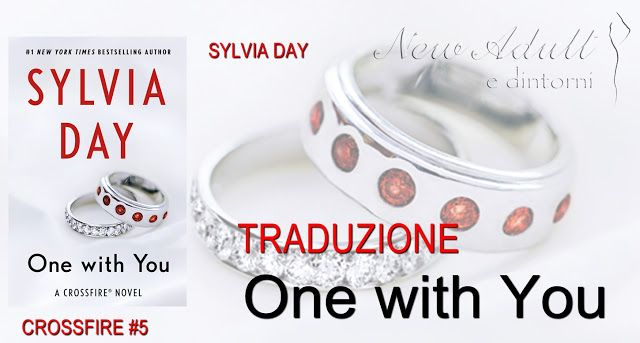 """NEW ADULT E DINTORNI: ONE WITH YOU (Insieme a te) """"Crossfire Series #5"""" di SYLVIA DAY - ESTRATTO PRIMO CAPITOLO"""