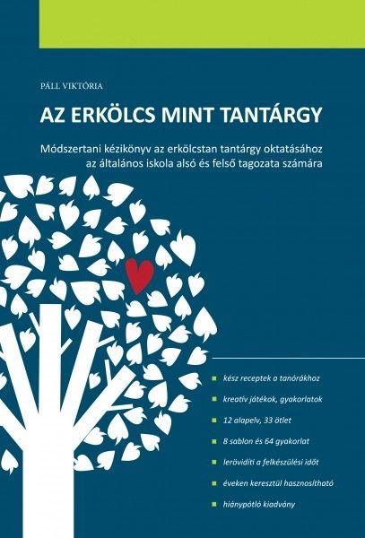 Az erkölcs mint tantárgy - Módszertani kézikönyv az erkölcstan tantárgy oktatásához az általános iskola alsó és felső tagozata számára.