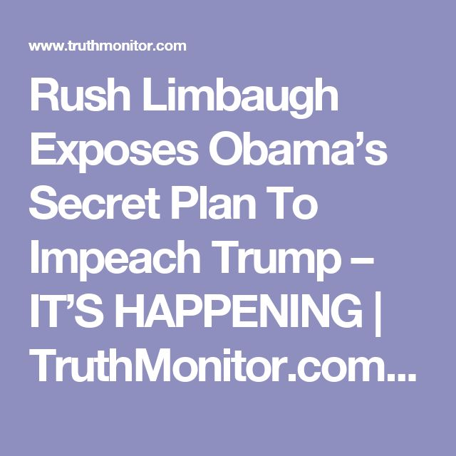Rush Limbaugh Exposes Obama's Secret Plan To Impeach Trump – IT'S HAPPENING | TruthMonitor.com | News, Politics, Entertainment, Opinion and Videos
