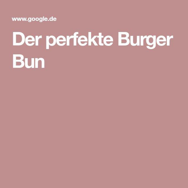 Der perfekte Burger Bun