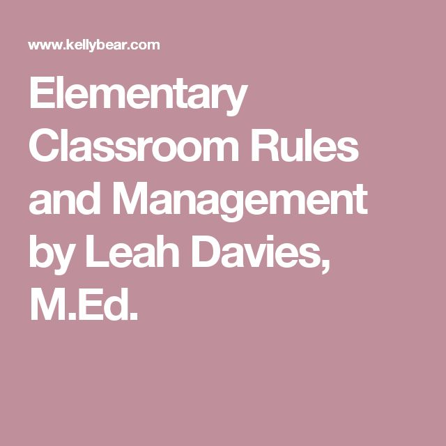 Elementary Classroom Rules and Management by Leah Davies, M.Ed.