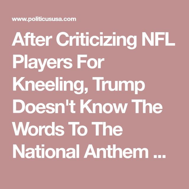 After Criticizing NFL Players For Kneeling, Trump Doesn't Know The Words To The National Anthem %%
