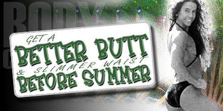 Get A Better Butt & Slimmer Waist Before Summer.