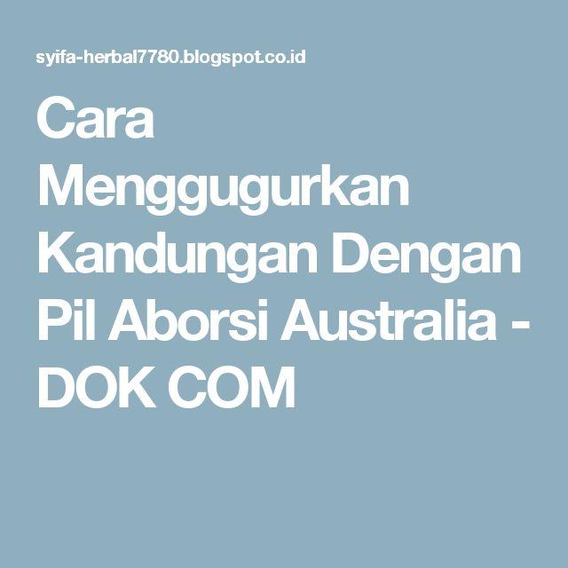 Cara Menggugurkan Kandungan Dengan Pil Aborsi Australia - DOK COM