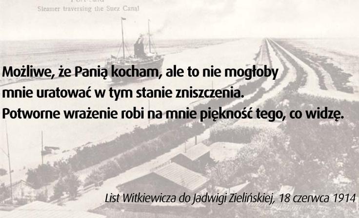 http://podrozniccy.com/pl/witkacy/listy/236/list-witkiewicza-do-jadwigi-zielinskiej-18-czerwca-1914.htm    List napisany jeszcze na Kanale Sueskim ale wysłany dopiero z Kandy na Cejlonie