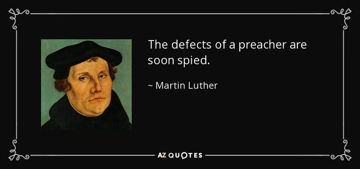 The defects of a preacher are soon spied. - Martin Luther
