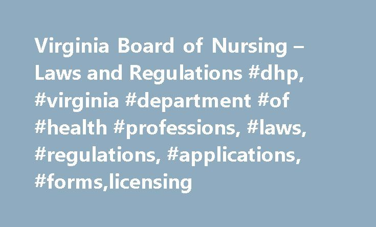 Virginia Board of Nursing – Laws and Regulations #dhp, #virginia #department #of #health #professions, #laws, #regulations, #applications, #forms,licensing http://virginia.remmont.com/virginia-board-of-nursing-laws-and-regulations-dhp-virginia-department-of-health-professions-laws-regulations-applications-formslicensing/  #Virginia Board of Nursing Laws and Regulations The below documents are in Microsoft Word format. If you do not have Microsoft Word, you can get the Microsoft Word Viewer…