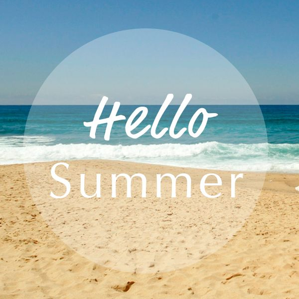 Hello Summer! Sunday, June 21st, 2015 Is The First Day Of