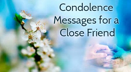 The condolence wishes for the friend can be sent through cards and text messages.