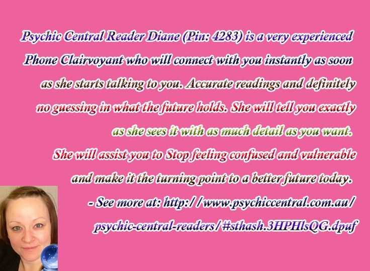 Psychic Central Reader Diane (Pin: 4283)http://www.psychiccentral.com.au/psychic-central-readers/#sthash.3HPHlsQG.dpuf