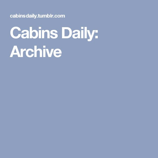 Cabins Daily: Archive