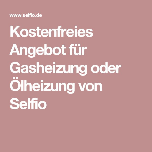 Kostenfreies Angebot für Gasheizung oder Ölheizung von Selfio