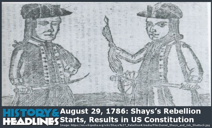 August 29, 1786: Shays's Rebellion Starts, Results in U.S. Constitution - https://www.historyandheadlines.com/august-29-1786-shays-rebellion-starts-results-us-constitution/
