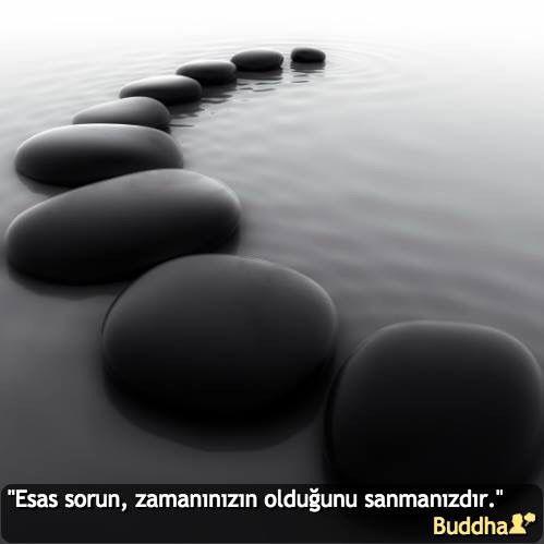 """""""Esas sorun, zamanınızın olduğunu sanmanızdır."""" #Buddha #birsözepikse #özlüsözler #gününsözü #şiirsokakta"""