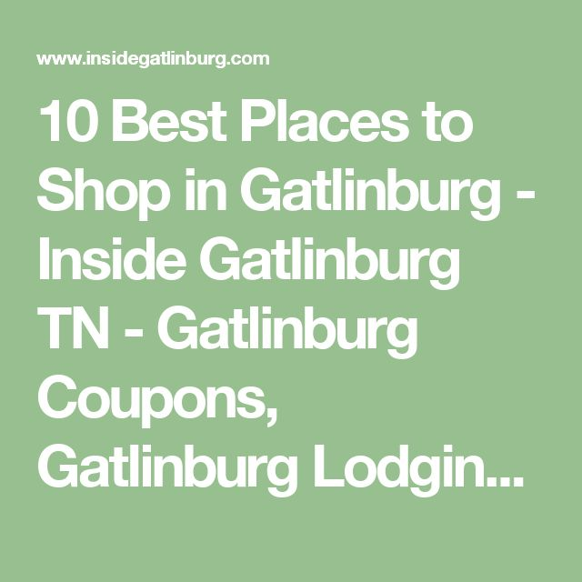 10 Best Places to Shop in Gatlinburg - Inside Gatlinburg TN - Gatlinburg Coupons, Gatlinburg Lodging, Vacation Guides