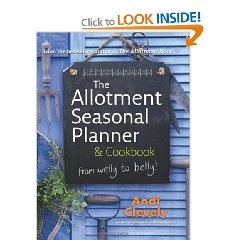 The Allotment Seasonal Planner & Cookbook by Andi Clevely - great book - gardening for the greedy!