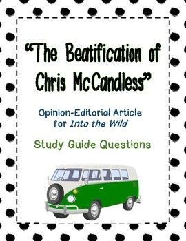"""Study guide questions for Opinion-Editorial article """"The Beatification of Chris McCandless"""". Includes answer key. This scathing op-ed article is great for creating friendly debate while reading Into the Wild. This article provides excellent text"""