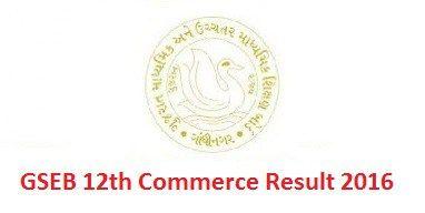 GSEB 12th Commerce Result 2016 : Gujarat Board announced the Result for 12th HSC Exam 2016 , GSEB 12th Commerce Marksheet 2016 , GSEB 12th Commerce HSC 2016