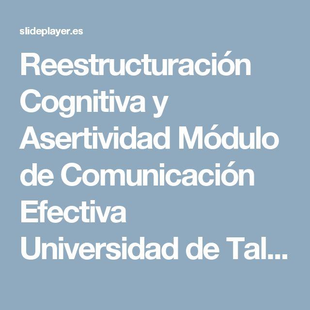 Reestructuración Cognitiva y Asertividad Módulo de Comunicación Efectiva Universidad de Talca Material preparado por Ps. Harún Oda. - ppt descargar