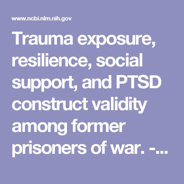 Trauma exposure, resilience, social support, and PTSD construct validity among former prisoners of war. - PubMed - NCBI