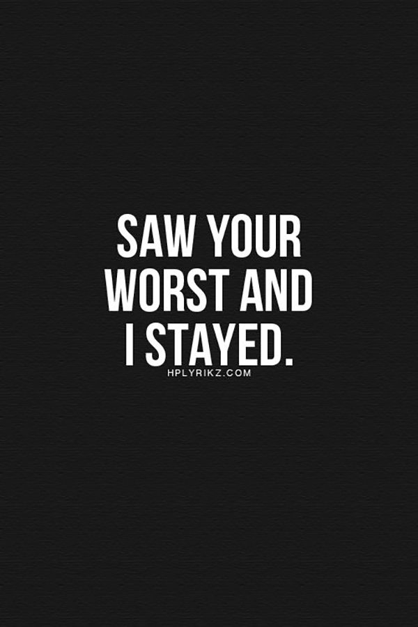 "You can overcome even the darkest moments. | ""Saw your worst and I stayed."""